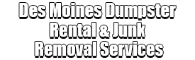 Des Moines Dumpster Rental & Junk Removal Services Logo-We Offer Residential and Commercial Dumpster Removal Services, Portable Toilet Services, Dumpster Rentals, Bulk Trash, Demolition Removal, Junk Hauling, Rubbish Removal, Waste Containers, Debris Removal, 20 & 30 Yard Container Rentals, and much more!